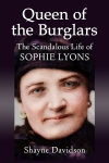 Queen of the Burglars: The Scandalous Life of Sophie Lyons